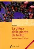 La Difesa delle Piante da Frutto. Sintomi, Diagnosi, Terapia  - Libro