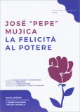 LA FELICITà AL POTERE di José «Pepe» Mujica