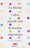La Felicità e altre Piccole Cose di Assoluta Importanza - Libro