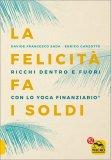 LA FELICITà FA I SOLDI Ricchi dentro e fuori con lo Yoga Finanziario ® di Davide Francesco Sada, Enrico Garzotto