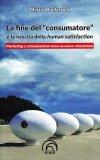 """La Fine del """"Consumatore"""" e la Nascita della Human Satisfaction - Libro"""