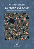 LA FISICA DEL CASO Raccontata con parole semplici di Massimo Corbucci