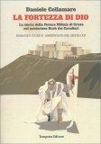 LA FORTEZZA DI DIO La storia della povera milizia di Cristo nel misterioso krak dei Cavalieri di Daniele Cellamare