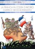 La Francia in Costa d'Avorio:Guerra e Neocolonialismo  — Libro