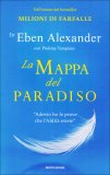 """LA MAPPA DEL PARADISO """"Adesso ho le prove che l'Aldilà esiste"""" di Eben Alexander, Con Ptolemy Tompkins"""
