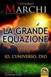 EBOOK - LA GRANDE EQUAZIONE Io, l'Universo, Dio di Vittorio Marchi