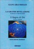 LA GRANDE RIVELAZIONE - SCIENZA E MISTICISMO. VOL. 1: IL REGNO DI DIO di Giancarlo Rosati