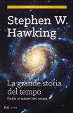 LA GRANDE STORIA DEL TEMPO di Stephen Hawking, Leonard Mlodinow