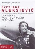 LA GUERRA NON HA UN VOLTO DI DONNA L'epopea delle donne sovietiche nella seconda Guerra Mondiale di Svetlana Aleksievic