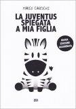 La Juventus Spiegata a Mia Figlia - Libro