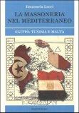 LA MASSONERIA NEL MEDITERRANEO Egitto, Tunisia e Malta di Emanuela Locci
