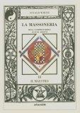 La Massoneria Resa Comprensibile ai Suoi Adepti - Vol. 3: Il Maestro  - Libro