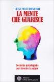 LA MENTE CHE GUARISCE Tecniche psicologiche per favorire la salute di Luigi Mastronardi