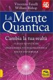 LA MENTE QUANTICA 4D Cambia la tua realtà: 3 leggi quantiche, ingegneria neurolinguistica e Focus Universale di Vincenzo Fanelli, William Bishop
