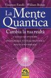 LA MENTE QUANTICA Cambia la tua realtà: 3 leggi quantiche, ingegneria neurolinguistica e Focus Universale di Vincenzo Fanelli, William Bishop