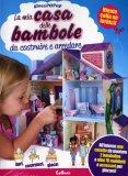 La mia Casa delle Bambole da Costruire e Arredare  - Libro