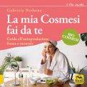 La Mia Cosmesi fai da te - Biocosmesi Vegana, Fresca e Naturale — Libro