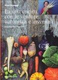 La Mia Cucina con le Verdure Autunnali e Invernali  - Libro