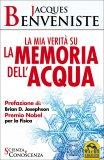 LA MIA VERITà SULLA MEMORIA DELL' ACQUA Prefazione di Brian D. Josephson, Premio Nobel per la Fisica di Jacques Benveniste