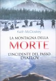 LA MONTAGNA DELLA MORTE L'Incidente del passo Dyatlov di Keith McCloskey
