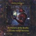 La Natura della Realtà e l'Uomo nell'Universo - Libro I - Libro
