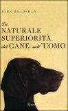 La Naturale Superiorità del Cane sull'Uomo — Libro
