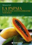 La Papaia e gli altri Antinfiammatori Naturali  - Libro