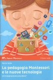 La Pedagogia Montessoriana e le Nuove Tecnologie — Libro