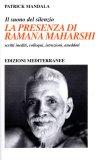 LA PRESENZA DI RAMANA MAHARSHI Scritti inediti, colloqui, istruzioni, aneddoti di Patrick Mandala