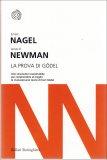 LA PROVA DI GöDEL Uno strumento insostituibile per comprendere al meglio le rivoluzionarie teorie di Kurt Gödel di James R. Newman, Ernest Nagel
