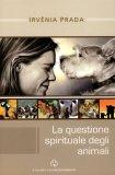 LA QUESTIONE SPIRITUALE DEGLI ANIMALI di Irvenia Prada