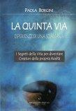 LA QUINTA VIA - ESPERIENZE DI UNA SCIAMANA I segreti della vita per diventare creatori della propria realtà di Paola Borgini