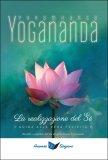 LA REALIZZAZIONE DEL Sè - GUIDA ALLA VERA FELICITà Raccolto e compilato dal discepolo Swami Kriyananda di Paramhansa Yogananda