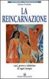 La Reincarnazione -Prove e Dottrine di Ogni Tempo e Luogo  - Libro