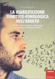 La Riabilitazione Fonetico-fonologica nell'Adulto - Libro