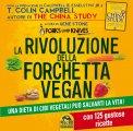 LA RIVOLUZIONE DELLA FORCHETTA VEGAN  — Una dieta di cibi vegetali può salvarti la vita! Con 125 gustose ricette di Gene Stone