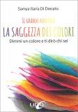 LA SAGGEZZA DEI COLORI Dimmi un colore e ti dirò chi sei di Samya Ilaria Di Donato