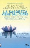 LA SAGGEZZA VIENE DAL CUORE L'amore come via per una coscienza illimitata di Monica Amarini Colosimo, Attilio Piazza