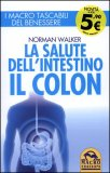 LA SALUTE DELL'INTESTINO - IL COLON I Macro tascabili del benessere di Norman Walker