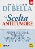 LA SCELTA ANTITUMORE Prevenzione, terapia farmacologica e stile di vita di Giuseppe Di Bella
