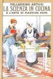 La Scienza in Cucina e l'Arte di Mangiar Bene - Libro