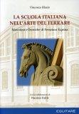 La Scuola Italiana nell'arte del Ferrare  - Libro