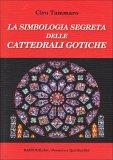 La Simbologia Segreta delle Cattedrali Gotiche  - Libro