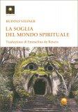 LA SOGLIA DEL MONDO SPIRITUALE di Rudolf Steiner