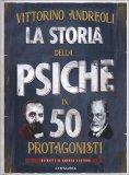 LA STORIA DELLA PSICHE IN 50 PROTAGONISTI di Vittorino Andreoli