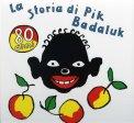 La Storia di Pik Badaluk  - Libro