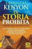 LA STORIA PROIBITA Atlantide, i Maya e le piramidi: le più controverse scoperte scientifiche finora nascoste di J. Douglas Kenyon