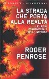 LA STRADA CHE PORTA ALLA REALTà Le leggi fondamentali dell'Universo di Roger Penrose