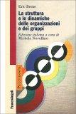 La struttura e le dinamiche delle organizzazioni e dei gruppi - Libro