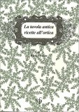 La Tavola Antica Ricette all'Ortica - Libro